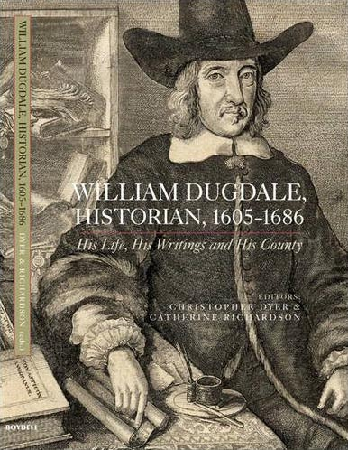 WILLIAM DUGDALE, HISTORIAN, 1605-86 HIS LIFE, HIS WRITINGS AND HIS COUNTY